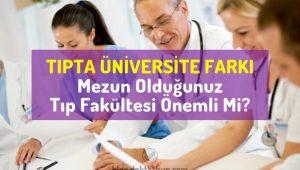Tıpta üniversite farkı, Mezun Olduğunuz Tıp Fakültesi Önemli Mi?