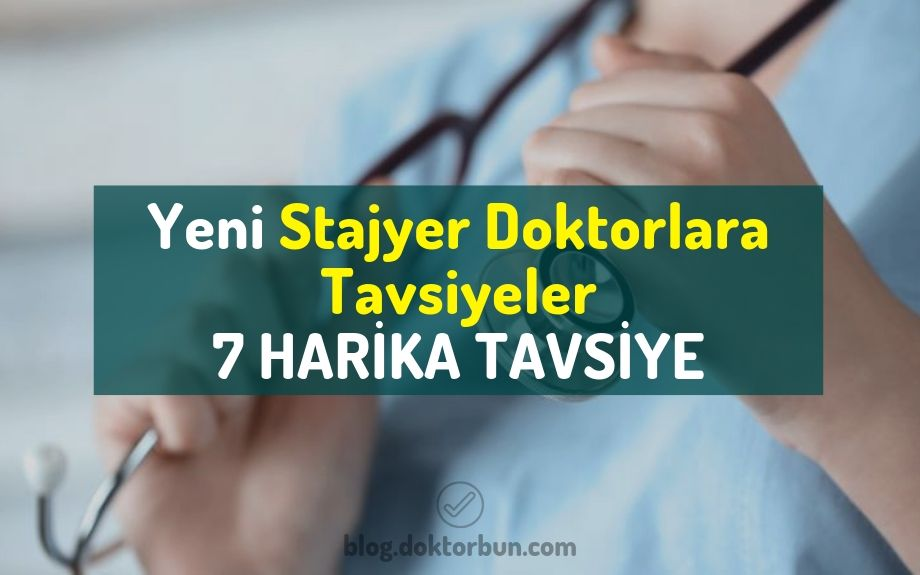 Yeni Stajyer Doktorlara Tavsiyeler | 7 HARİKA TAVSİYE