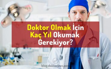 Doktor olmak için kaç yıl okumak gerekir? doktor olmak için ne yapmak lazım?