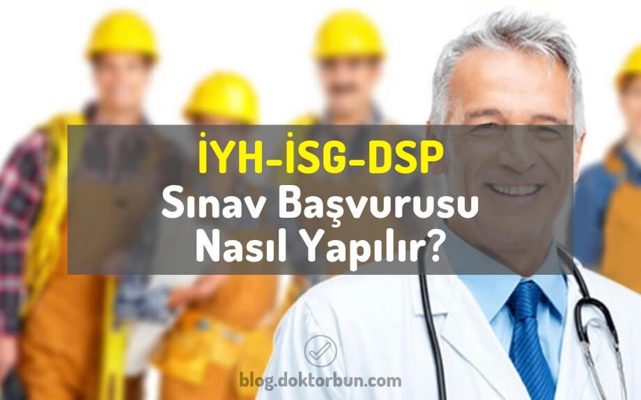 İYH-İSG-DSP Sınav Başvurusu Nasıl Yapılır?