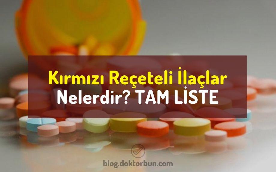 Kırmızı reçeteli ilaçlar nelerdir? Kırmızı reçeteye tabi ilaçlar listesi